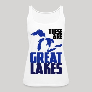 These are GREAT LAKES - Women's Premium Tank Top