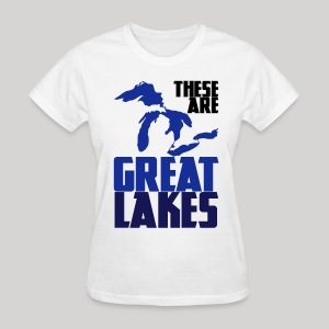 These are GREAT LAKES - Women's T-Shirt