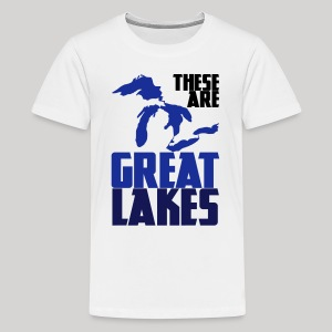 These are GREAT LAKES - Kids' Premium T-Shirt