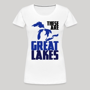 These are GREAT LAKES - Women's Premium T-Shirt
