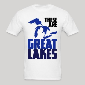 These are GREAT LAKES - Men's T-Shirt
