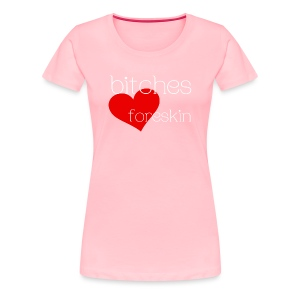 bitches love foreskin - Women's Premium T-Shirt