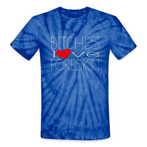 bitches love foreskin - Unisex Tie Dye T-Shirt