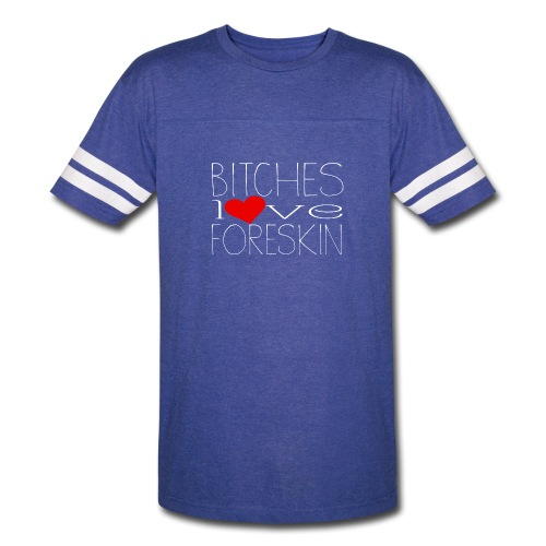 bitches love foreskin - Vintage Sport T-Shirt