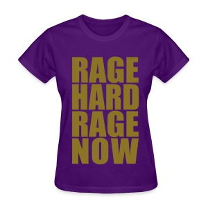 Rage Hard Rage Now! *Metallic Gold* Women's - Women's T-Shirt