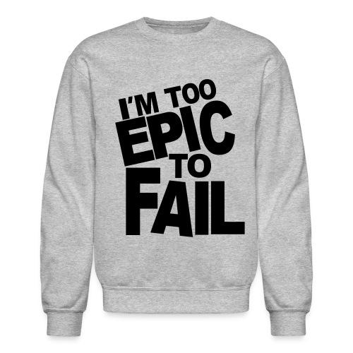 You are too Epic - Crewneck Sweatshirt