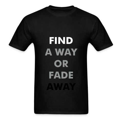 FIND A WAY OR FADE AWAY - Men's T-Shirt