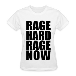 Rage Hard Rage Now! *Black* Women's - Women's T-Shirt