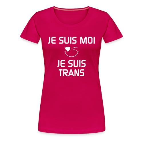 Je Suis Moi Je Suis Trans - Women's Premium T-Shirt