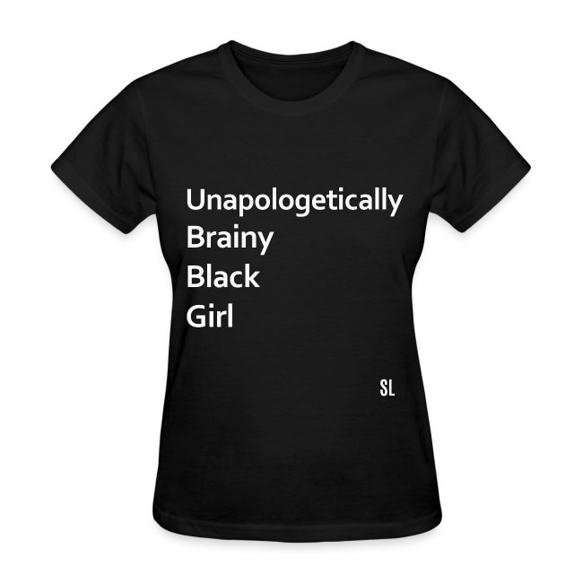 Black Women's Unapologetically Brainy Black Girl Slogan Quotes T-shirt Clothing by Stephanie Lahart