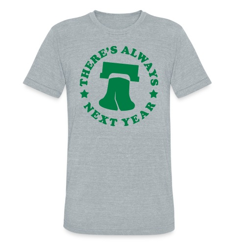 There's Always Next Year - Unisex Tri-Blend T-Shirt
