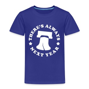 There's Always Next Year - Toddler Premium T-Shirt