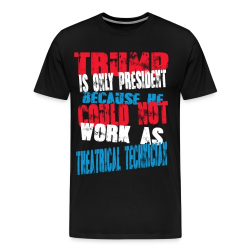 theatrical technician Trump T-Shirt - Men's Premium T-Shirt