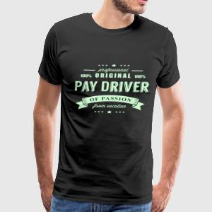 Pay Driver Passion T-Shirt - Men's Premium T-Shirt