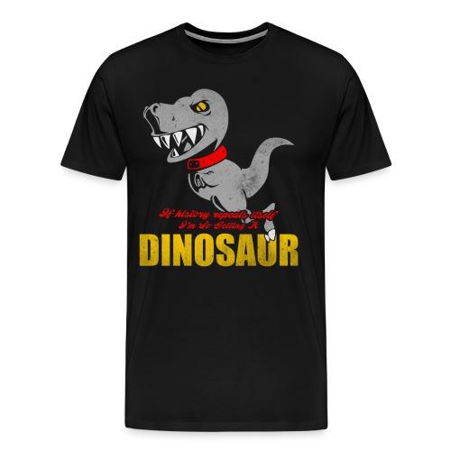 If History Repeats I'm Getting A Dinosaur - Men's Premium T-Shirt