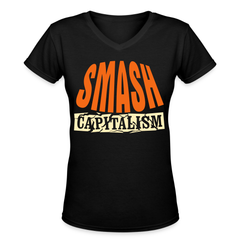 Smash Capitalism - Women's V-Neck T-Shirt