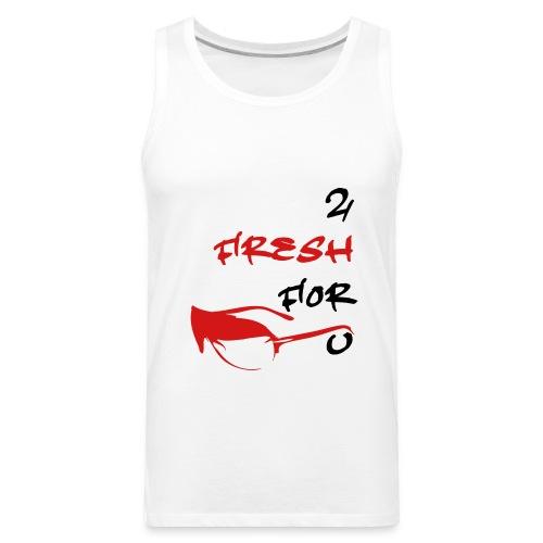 2 Fresh For U - Men's Premium Tank