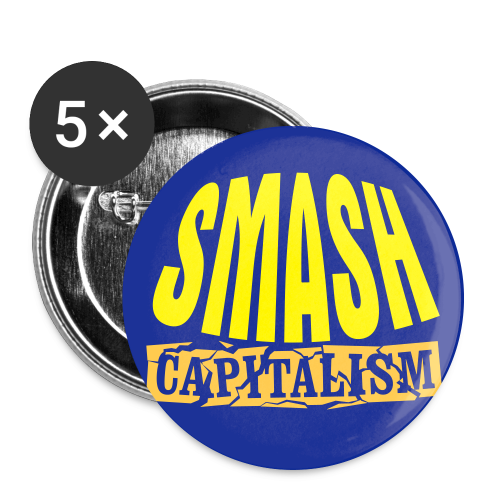 Smash Capitalism - Buttons large 2.2'' (5-pack)