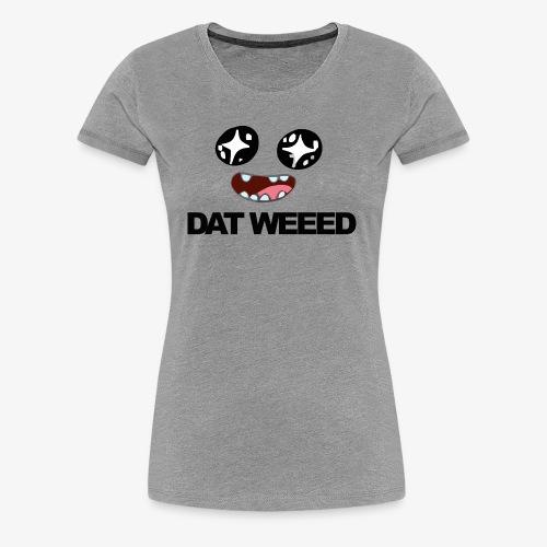 Dat weeed - Women's Premium T-Shirt