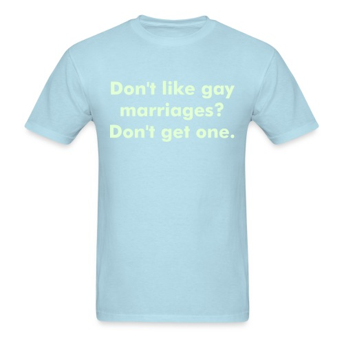 Don't like gay marriages? Don't get one. (Glow in the dark) - Men's T-Shirt