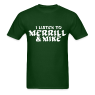 T-Shirts ~ Men's T-Shirt ~ I Listen To Merrill & Mike Shirt