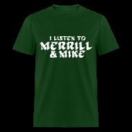 T-Shirts ~ Men's T-Shirt ~ I Listen To Merrill & Mike Shirt