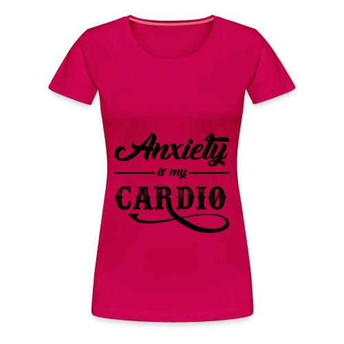 Anxiety Is My Cardio - Women's Premium T-Shirt