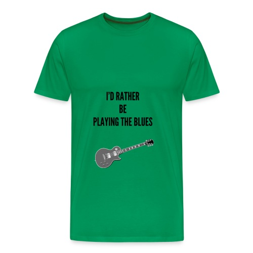 I'd Rather Be Playing The Blues - Men's Premium T-Shirt