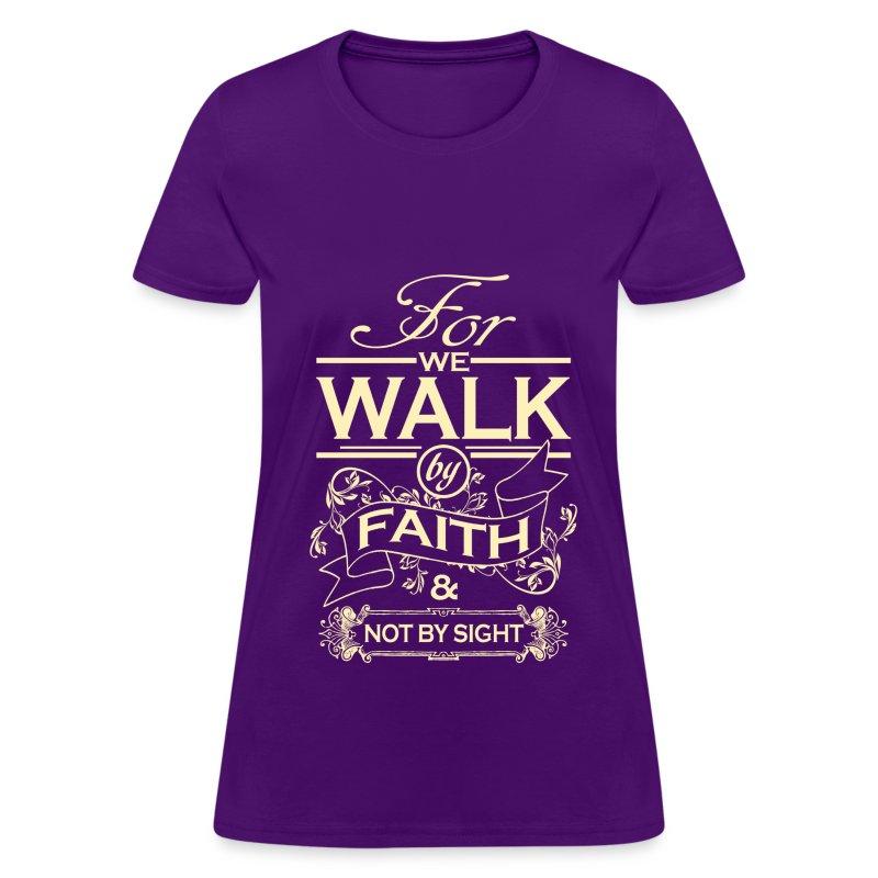 WE WALK BY FAITH - Women's T-Shirt