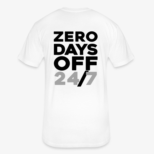 ZERO DAYS OFF - Fitted Cotton/Poly T-Shirt by Next Level