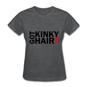 Got Kinky Hair? - Women's T-Shirt