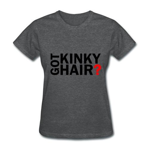 Got Kinky Hair? - Women's T-Shirt