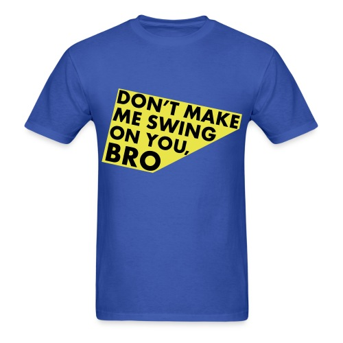 Dont make me swing on you Bro - Men's T-Shirt