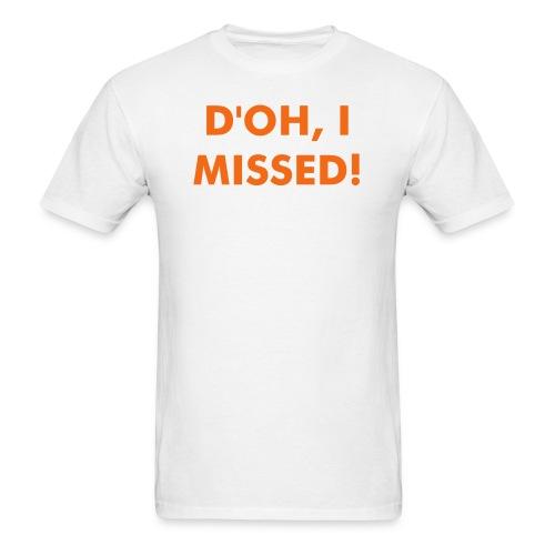 D'oh, I Missed! - Men's T-Shirt