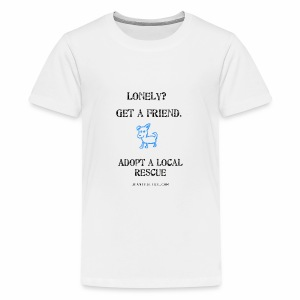 Kids - Lonely? Get A Friend. Adopt A Local Rescue - Kids' Premium T-Shirt