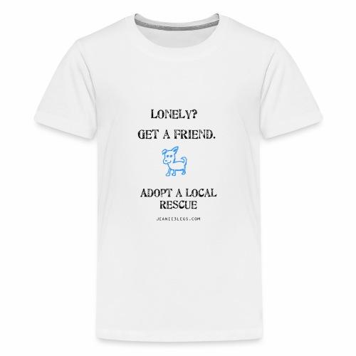 Kids - Lonely? Get A Friend. Adopt A Local Rescue - Kids' Premium T-Shirt