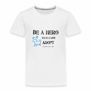 Toddlers - Be A Hero. Save A Life. Adopt. - Toddler Premium T-Shirt