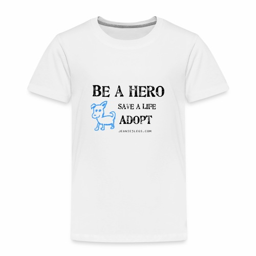 Toddlers - Be A Hero. Save A Life. Adopt. - Toddler Premium T-Shirt