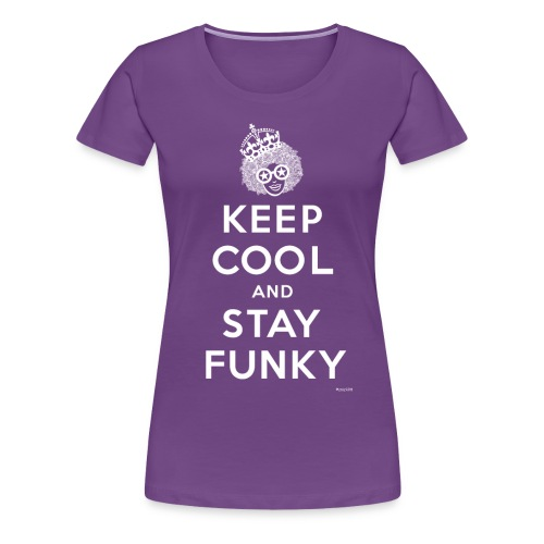 Keep Cool and Stay Funky - Women's Premium T-Shirt
