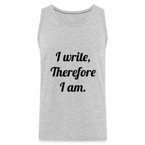 I Write, Therefore I Am Men's Tank Shirt - Men's Premium Tank