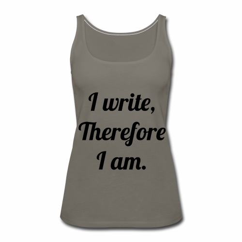 I Write, Therefore I Am Women's Tank Shirt - Women's Premium Tank Top