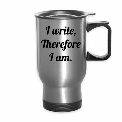 I Write, Therefore I Am Stainless Travel Mug - Travel Mug
