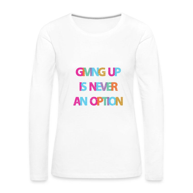 Never Give Up - Women's Premium Long Sleeve T-Shirt