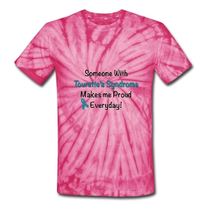 Someone With Tourette's Syndrome Makes Me Proud Everyday! Tie Dye! - Unisex Tie Dye T-Shirt
