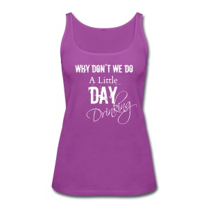 Day Drinking sweatshirt - Women's Premium Tank Top