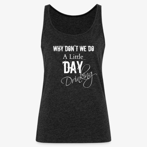 Day Drinking sweatshirt - Women's Premium Tank Top