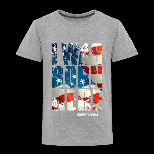 I Was Born Here TODDLER T-shirt - Toddler Premium T-Shirt