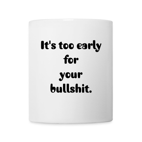 Too Early - Coffee/Tea Mug