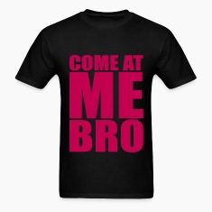 Come at me bro T-Shirts