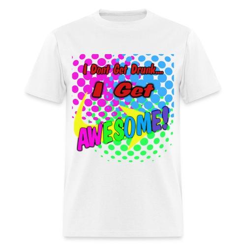 I Dont Get Drunk I Get Awesome - Men's T-Shirt